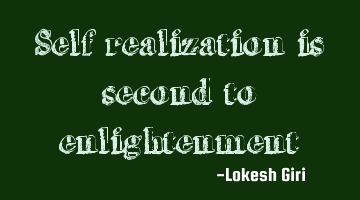 Self realization is second to enlightenment
