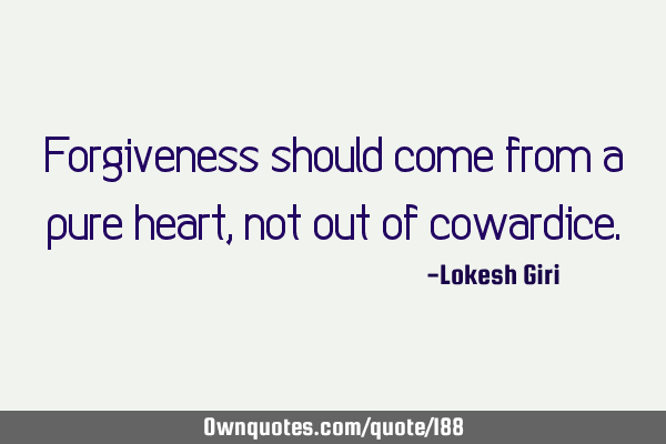Forgiveness should come from a pure heart, not out of