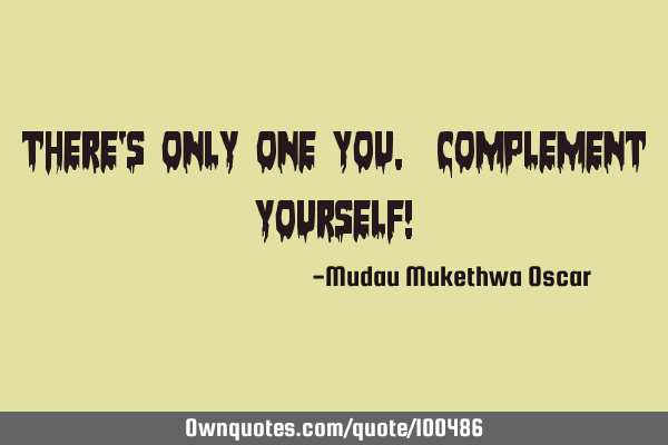 Theres Only One You Complement Yourself Ownquotescom
