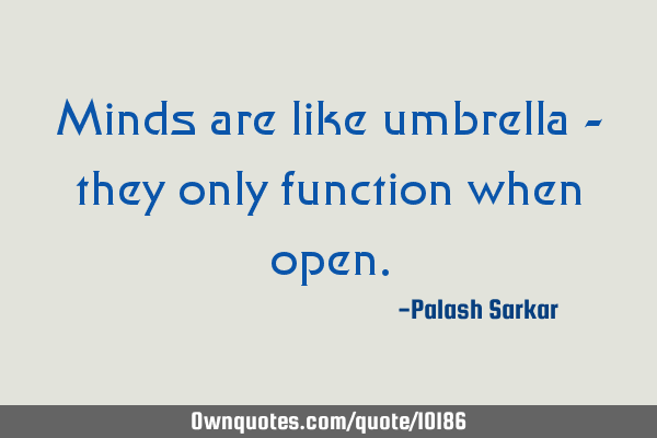 Minds are like umbrella - they only function when