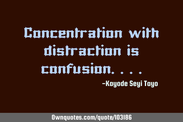Concentration with distraction is