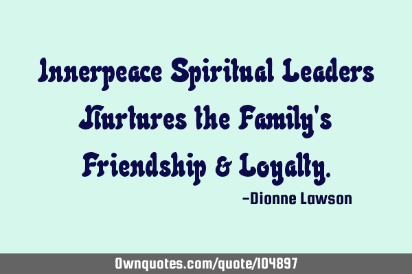 Innerpeace Spiritual Leaders Nurtures the Family