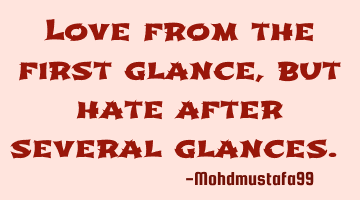 Love from the first glance, but hate after several glances. ‎