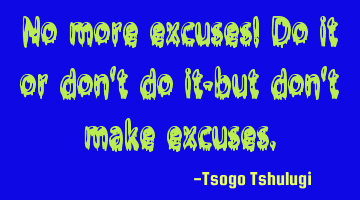 No more excuses! Do it or don