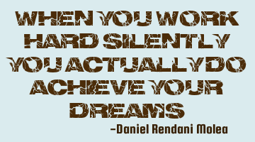 When you work hard silently, you actually do achieve your dreams.