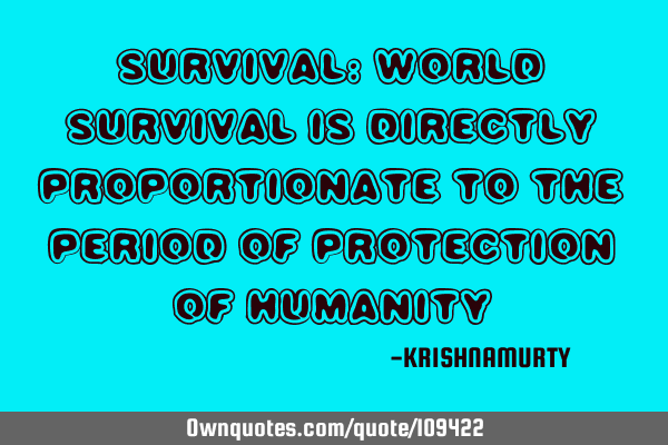 SURVIVAL: World survival is directly proportionate to the period of protection of