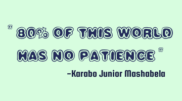 80% of this world has no patience