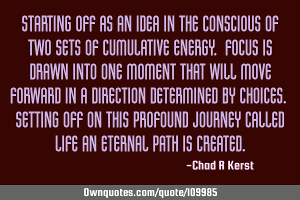 Starting off as an idea in the conscious of two sets of cumulative energy. Focus is drawn into one