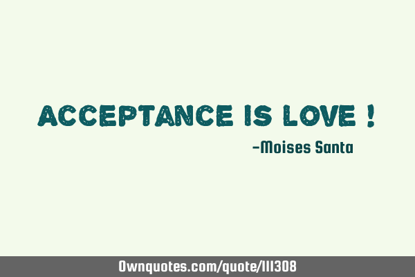 Acceptance is love !