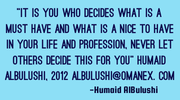 """It is you who decides what is a must have and what is a nice to have in your life and profession,"