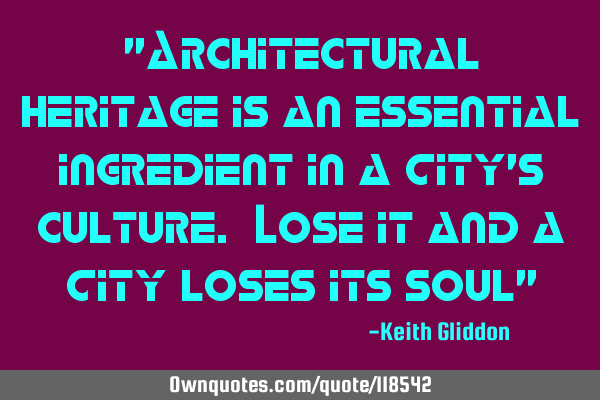 """Architectural heritage is an essential ingredient in a City"