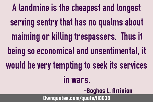 A landmine is the cheapest and longest serving sentry that has no qualms about maiming or killing