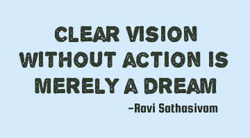 Clear vision without action is merely a dream