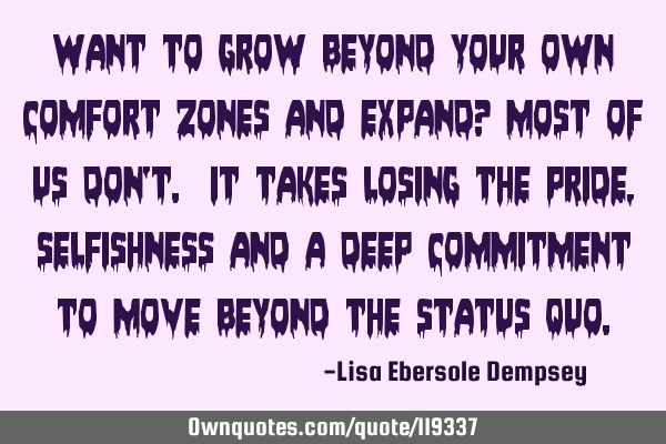 Want to grow beyond your own comfort zones and expand? Most of us don