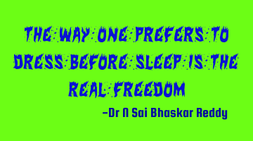 The way one prefers to dress before sleep is the real freedom