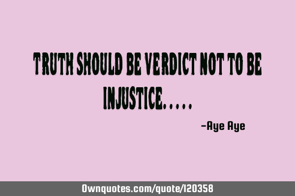 Truth should be verdict not to be