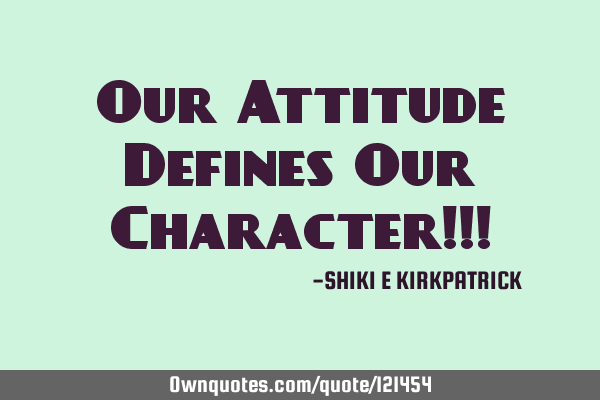 Our Attitude Defines Our Character!!!