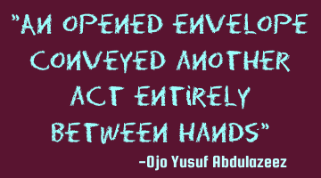 """An opened envelope conveyed another act entirely between hands"""