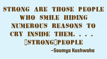 Strong are those people who smile hiding numerous reasons to cry inside them.... #Strong_people