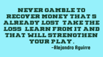 Never gamble to recover money that