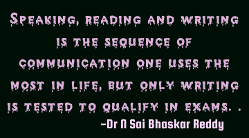 Speaking, reading and writing is the sequence of communication one uses the most in life, but only