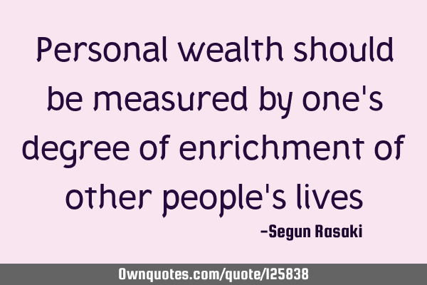 Personal wealth should be measured by one