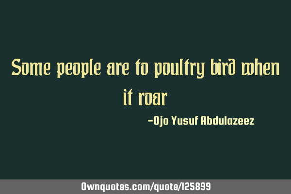 Some people are to poultry bird when it