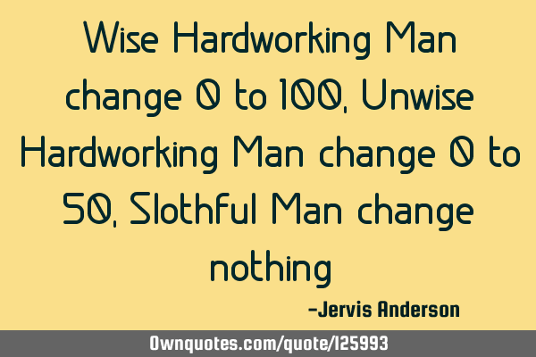 Wise Hardworking Man change 0 to 100, Unwise Hardworking Man change 0 to 50, Slothful Man change