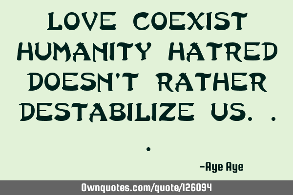 Love coexist humanity hatred doesn