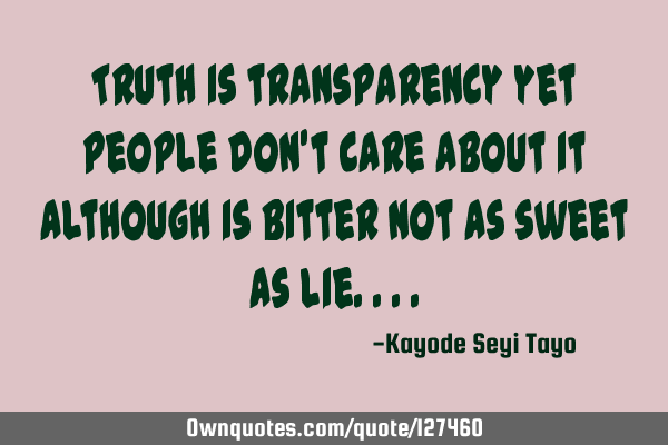 Truth is transparency yet people don