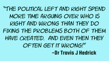 The political left and right spend more time arguing over who is right and wrong than they do