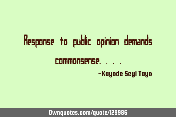 Response to public opinion demands