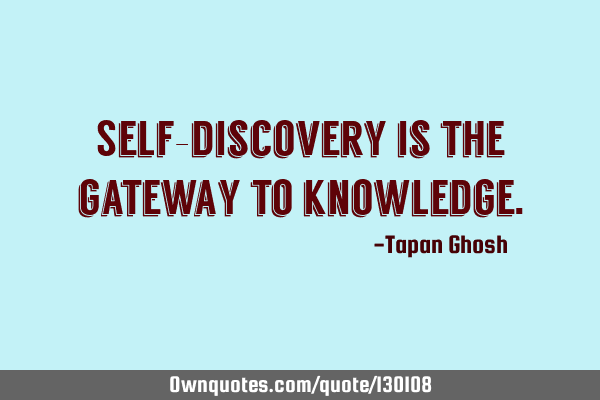 Self-discovery is the gateway to