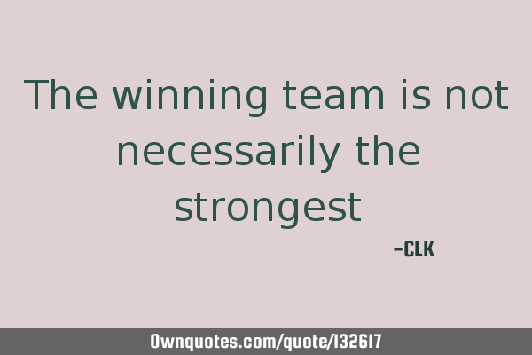 The winning team is not necessarily the
