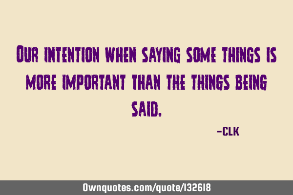 Our intention when saying some things is more important than the things being