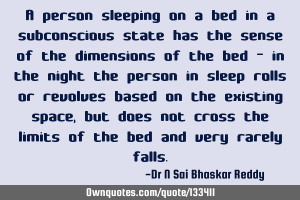 A person sleeping on a bed in a subconscious state has the sense of the dimensions of the bed - in