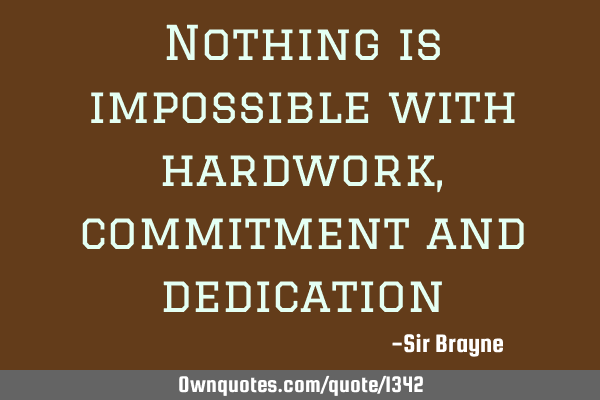 Nothing is impossible with hardwork, commitment and