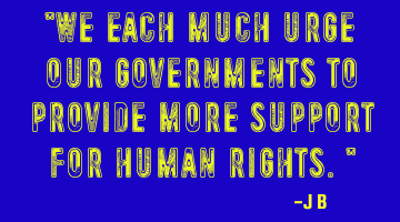 We each much urge our governments to provide more support for human rights.