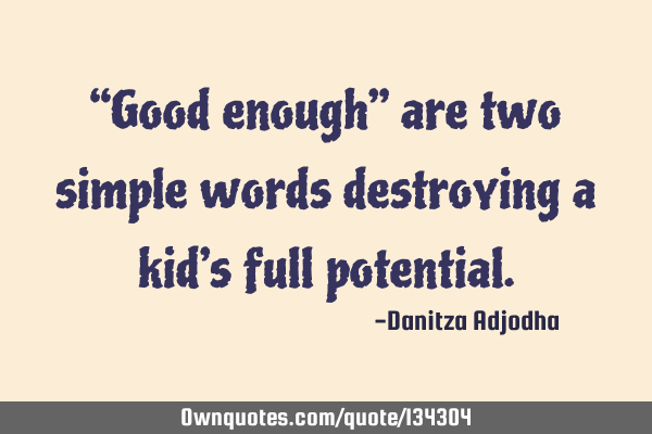 """Good enough"" are two simple words destroying a kid's full"