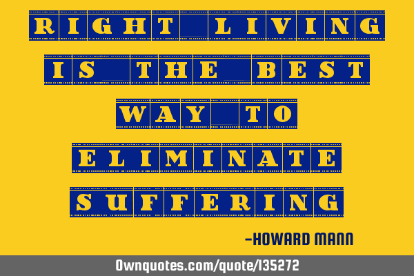 Right living is the best way to eliminate