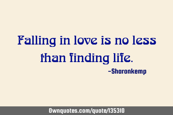 Falling in love is no less than finding