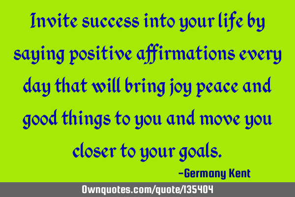 Invite success into your life by saying positive affirmations every day that will bring joy peace