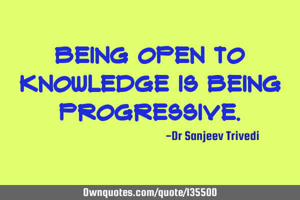 Being open to knowledge is being