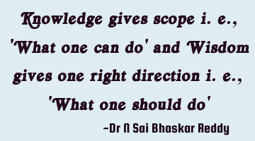 Knowledge gives scope i. e. ,