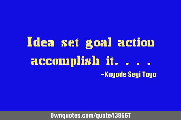 Idea set goal action accomplish