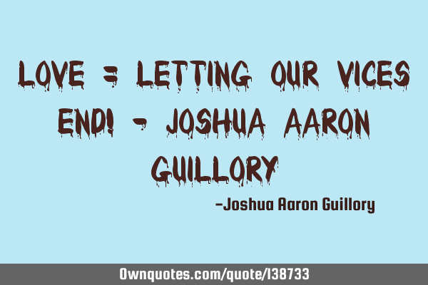 LOVE = Letting Our Vices End! - Joshua Aaron G