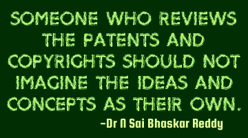 Someone who reviews the patents and copyrights should not imagine the ideas and concepts as their