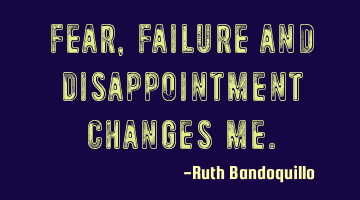 Fear, Failure and Disappointment changes