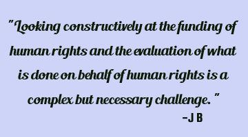 Looking constructively at the funding of human rights and the evaluation of what is done on behalf