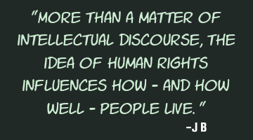 More than a matter of intellectual discourse, the idea of human rights influences how - and how